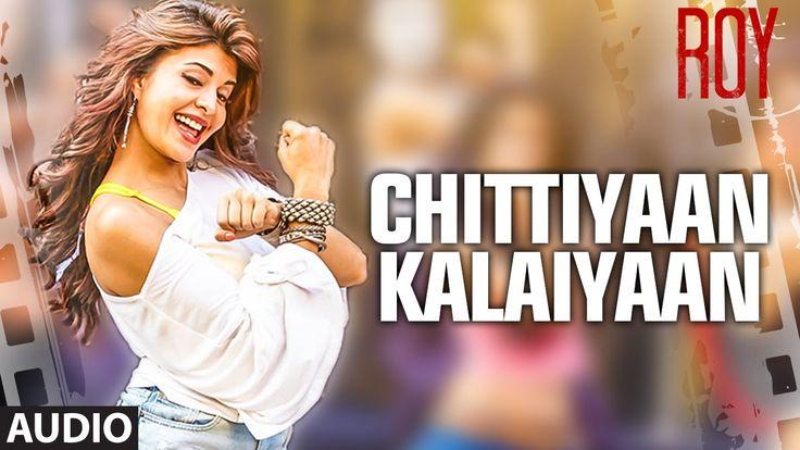 Chittiyaan Kalaiyaan Lyrics from Roy: A song by Meet Bros. Anjjan and Kanika Kapoor featuring Jacqueline Fernandez.