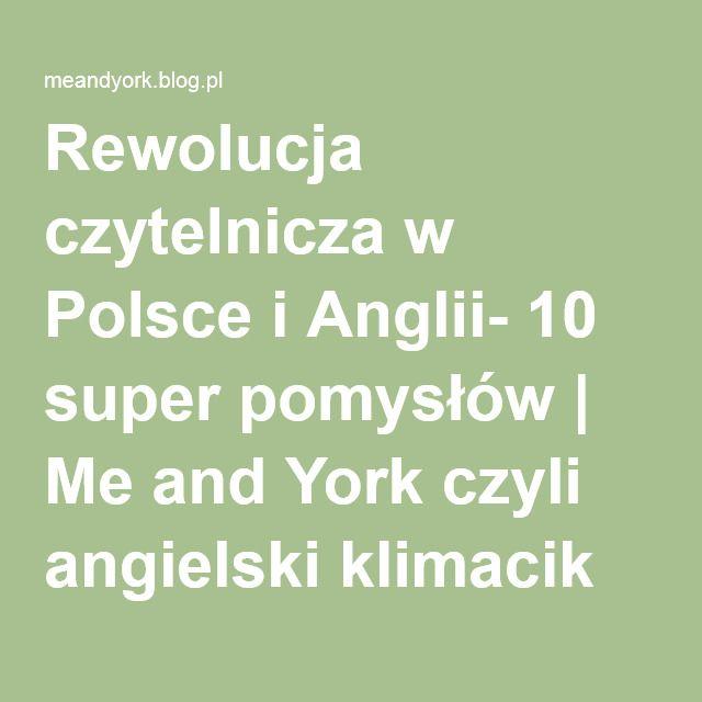 Rewolucja czytelnicza w Polsce i Anglii- 10 super pomysłów | Me and York czyli angielski klimacik