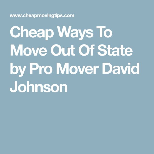 Cheap Ways To Move Out Of State by Pro Mover David Johnson