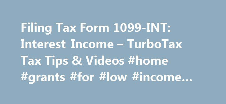 Filing Tax Form 1099-INT: Interest Income – TurboTax Tax Tips & Videos #home #grants #for #low #income #families http://income.remmont.com/filing-tax-form-1099-int-interest-income-turbotax-tax-tips-videos-home-grants-for-low-income-families/  #income bond # Filing Tax Form 1099-INT: Interest Income The above article is intended to provide generalized financial information designed to educate a broad segment of the public; it does not give personalized tax, investment, legal, or other…