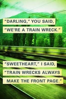 they do.: Trainwrecks, Sayings, Life, Quotes, Truth, Trains, Train Wrecks