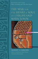 The war for the heart & soul of a highland Maya town / revised edition by Robert S. Carlsen ; with a preface and a new final chapter and with a contribution by Martín Prechtel ; foreword by Davíd Carrasco Edición Rev. ed Publicación Austin : University of Texas Press, 2011