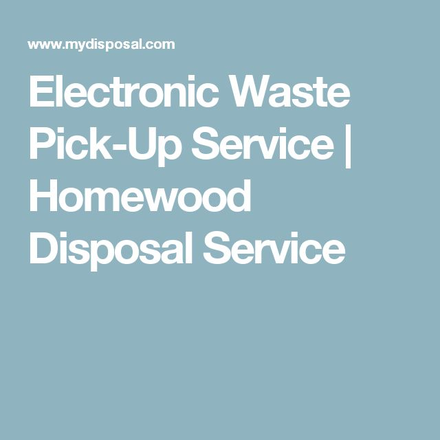 Electronic Waste Pick-Up Service | Homewood Disposal Service