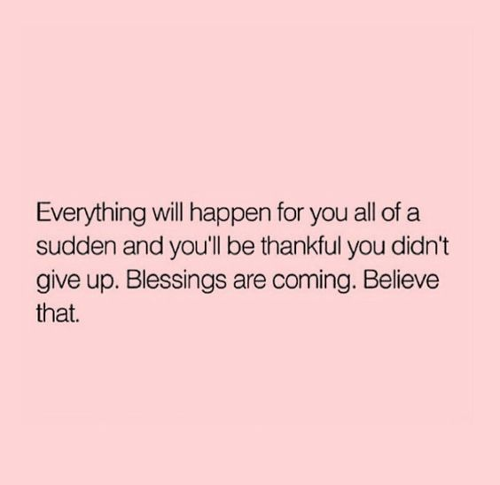 Believe that! #BlessingsAreComing #DontGiveUp