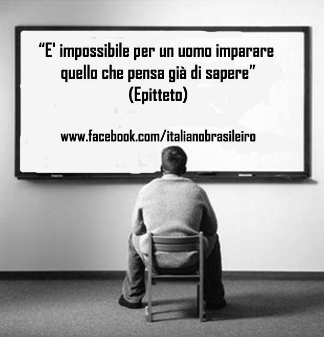 """""""E' impossibile per un uomo imparare quello che pensa già di sapere"""" (Epitteto)"""