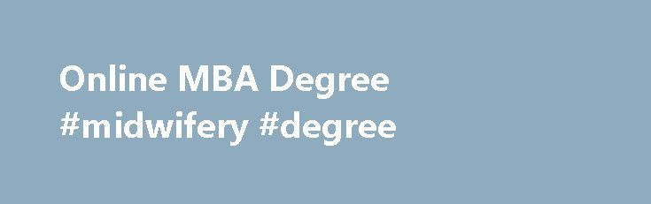 Online MBA Degree #midwifery #degree http://degree.remmont.com/online-mba-degree-midwifery-degree/  #mba degree # Marist Online Master's Degree in Business Administration Online MBA Graduate Degree Program Earn Your MBA Degree Online At Marist College in Poughkeepsie, New York, our online Master's Degree in Business Administration (MBA) is offered through the AACSB-accredited…