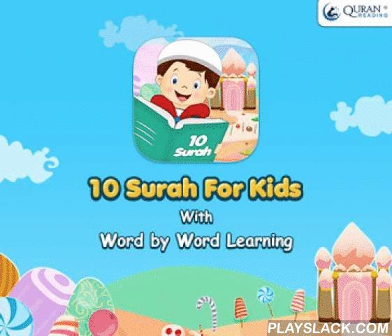"10 Surah For Kids Word By Word  Android App - playslack.com ,  ""10 Surahs for Kids"" is a dedicated Word by Word application for Muslim kids which serves as a Quran Tutor to help them automatically learn last ten Chapters of the Holy Quran through its unique features. In addition, there is Reward Counter, which informs the kids about Rewards Gained while learning Verses. The app features the Last 10 short Surahs from the Holy Quran, which include:1. Surah Al-Fil 2. Surah Quraysh3. Surah…"