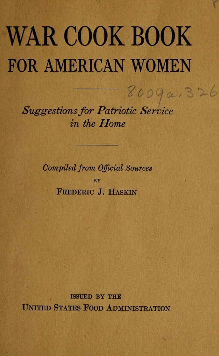 """""""War Cook Book for American Women: Suggestions for Patriotic Service in the Home"""" by: Frederic J. Haskin (1917)   Internet Archive"""