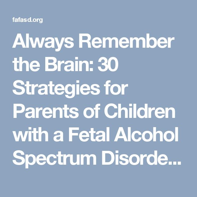 Always Remember the Brain: 30 Strategies for Parents of Children with a Fetal Alcohol Spectrum Disorder - FAFASD
