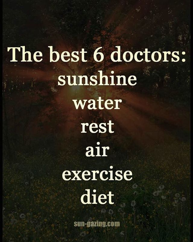 The best 6 doctors: Sunshine ~ Water ~ Rest ~ Air ~ Exercise ~ Diet ~•~ Nature's Medicine
