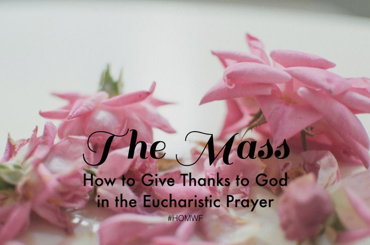 The Mass // How to Give Thanks to God in the Eucharistic Prayer — Heart of Mary Women's Fellowship
