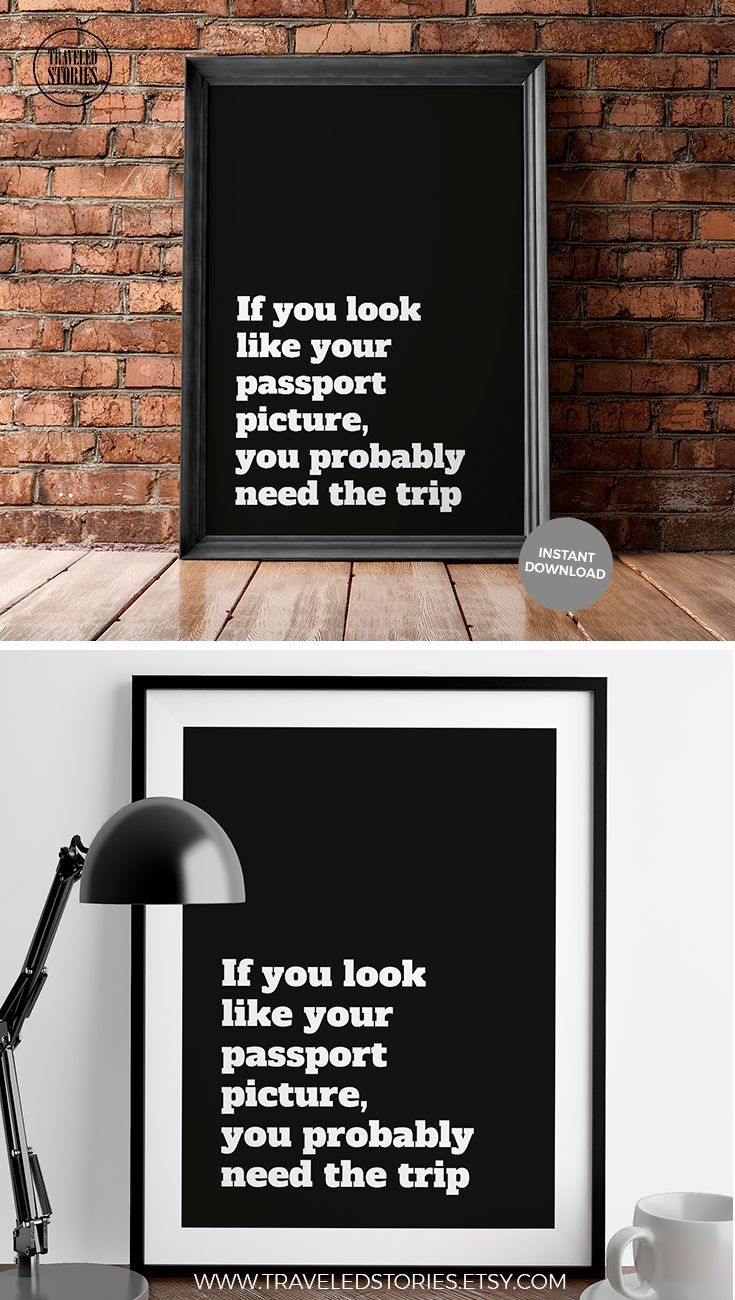 """If you look like your passport picture, you probably need the trip"" a funny travel quote print. Why not add a funny touch to an empty wall? Your friends and you can laugh and remember anecdotes together. Because life is meant for good friends and great adventures. Funny Travel Quote Print, Printable Quote Print, Quote Poster, Travel Wall Art, Typography Prints, Travel Word Art, Travel Instant Download"