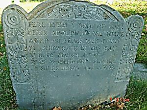 HERE LYETH Ye BODY OF CAPt PETER ADOLPH OF NEW YORKE AGED 48 YEARS WHO DYED BY SHIPWRACK IN THIS BAY Ye 16 OF MARCH 1702/3 & WAS WASHED ON SHOARE 3 MILES BELOW THIS TOWNE.