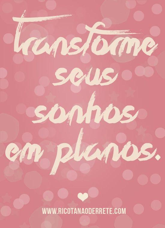 ''Transforme seus sonhos em planos.''