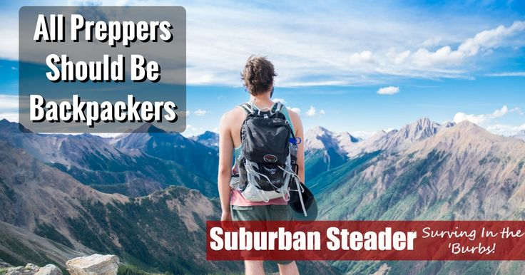 Backpacking: Why Preppers Should All Do It -- Backpacking is often thought of as this out of reach, extreme sport that only people in top physical condition undertake.  That's just not the case.  Backpacking is as much a skill builder as it is an activity for the adventurous.  And the best part is that anyone can do it.  It can be as simple...