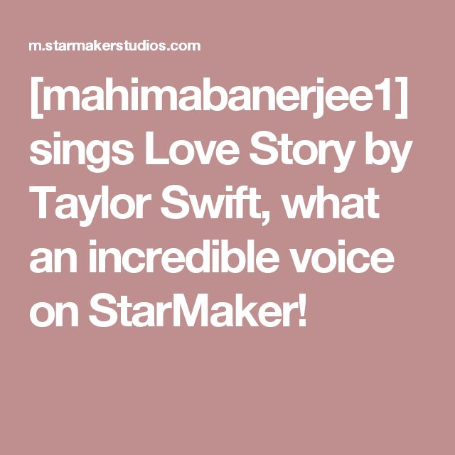 [mahimabanerjee1] sings Love Story by Taylor Swift, what an incredible voice on StarMaker!