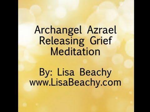 Archangel Azrael - Meditation Video to Help with Grief   ~ Lisa's website: https://www.LisaBeachy.com Join Lisa on Facebook: https://www.facebook.com/LBeachy  Do my meditations help? : http://www.patreon.com/meditationsformoms