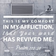 This is my comfort in my affliction, that Your Word has revived Me. Psalm 119:50