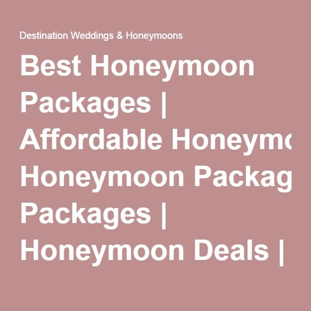 Best Honeymoon Packages | Affordable Honeymoon Packages | Honeymoon Deals | Destination Weddings & Honeymoons