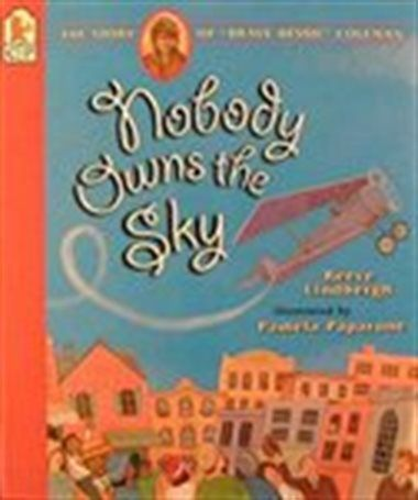 """Nobody Owns The Sky: The Story Of """"brave Bessie"""" Coleman by Reeve Lindbergh"""
