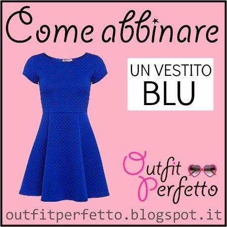 Outfit Perfetto: Come abbinare UN VESTITO BLU