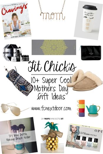 Fit Chick's 10+ Super Cool Mothers Day Gift Ideas. Cookbooks, Slippers, Sunglasses, Teavana, Kate Spade, Nails and more! Our Gift guide for 2016