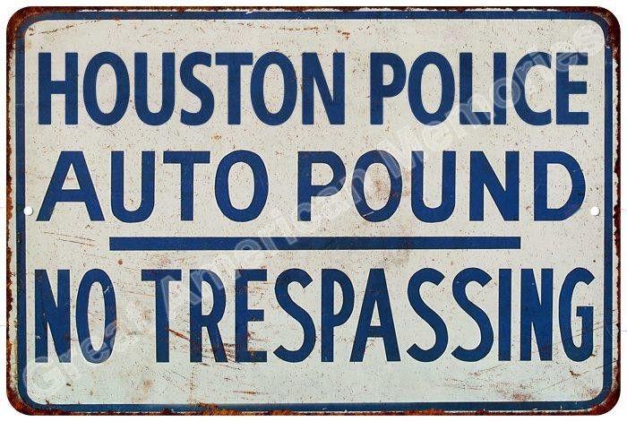 Houston Police Auto Pound Vintage Look Reproduction Metal Sign 8x12 8122678