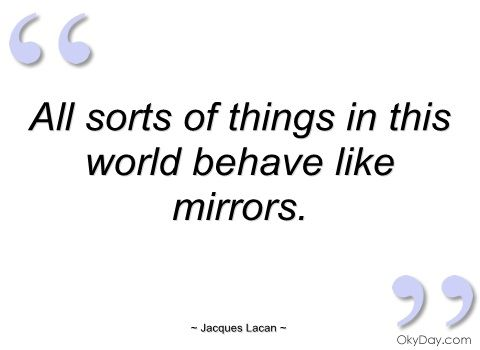 All sorts of things in this world behave - Jacques Lacan - Quotes and sayings