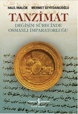 tanzimat   degisim surecinde osmanli imparatorlugu - halil inalcik - is bankasi kultur yayinlari  http://www.idefix.com/kitap/tanzimat-degisim-surecinde-osmanli-imparatorlugu-halil-inalcik/tanim.asp