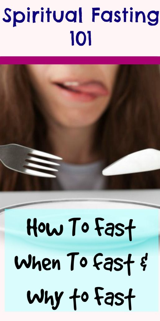 Spiritual Fasting 101. How To Fast, When To Fast, and Why To Fast.
