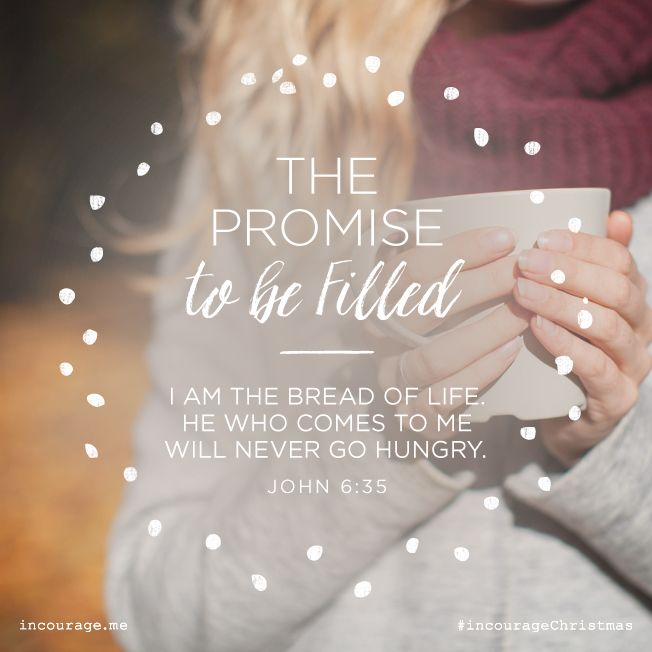 "Day 11 - The Promise to be Filled // ""I am the bread of life. He who comes to Me will never go hungry."" {John 6:35} // 25 Days of Christmas Promises #incourageChristmas"