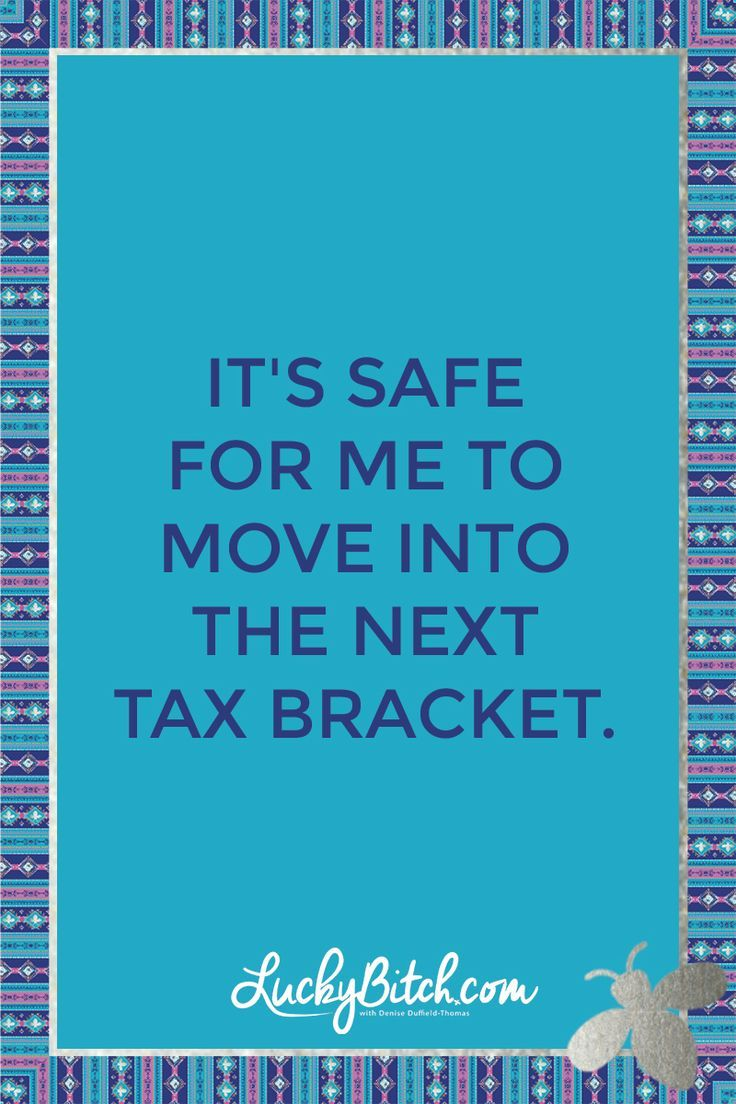 It's safe for me to move into the next tax bracket.    Read it to yourself and see what comes up for you.     You can also pick a card message for you over at http://www.LuckyBitch.com/card