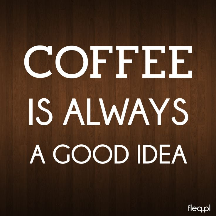 #coffee #always #good #idea #fleqpl