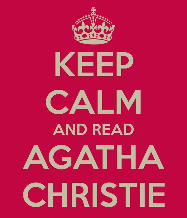 KEEP CALM AND READ AGATHA CHRISTIE Again and again over the years.
