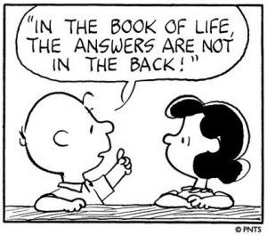 """In the book of life, the answers are not in the back!"" ... that's for sure"