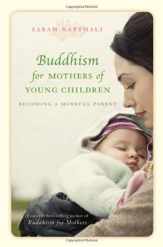 Buddhism for Mothers of Young Children: Becoming a Mindful Parent:Amazon:Books