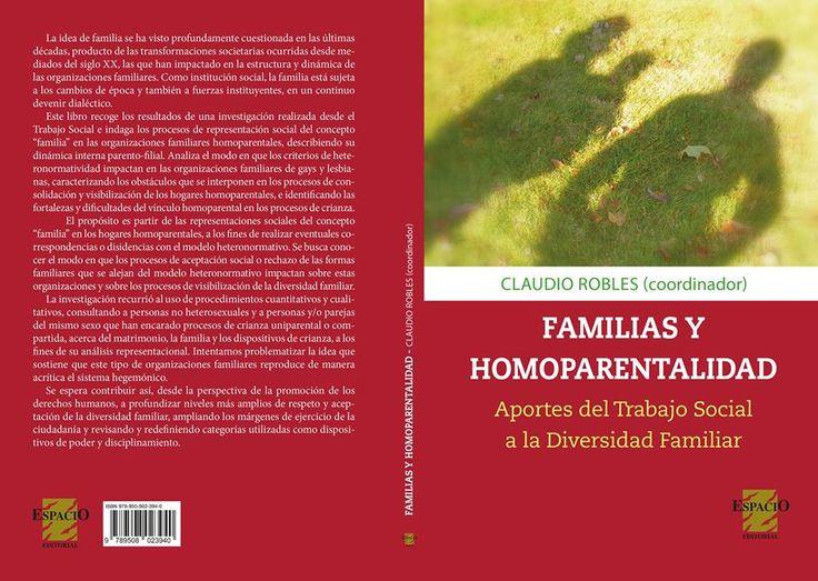 Familias y homoparentalidad : aportes del trabajo social a la diversidad familiar / Claudio Robles (coordinador)