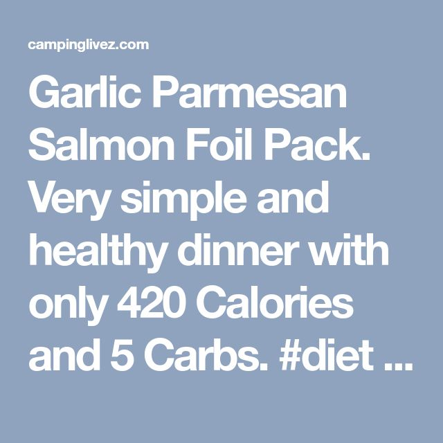 Garlic Parmesan Salmon Foil Pack. Very simple and healthy dinner with only 420 Calories and 5 Carbs. #diet #lowcal #lowcarb #healthy - campinglivez