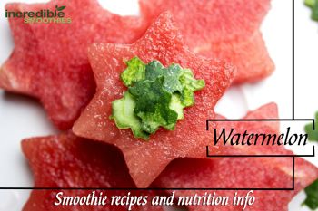 Watermelon Smoothie Recipes and Nutrition - Incredible Smoothies