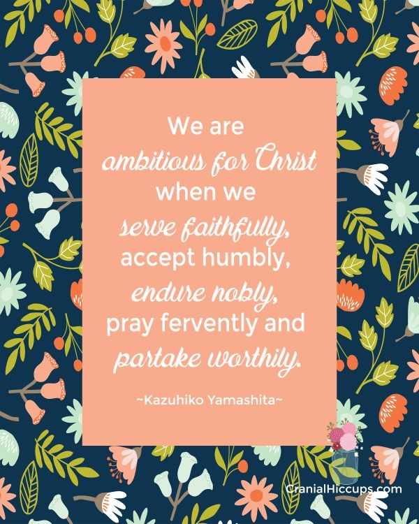 "Oct 2016, ""We are ambitious for Christ when we serve faithfully, accept humbly, endure nobly, pray fervently and partake worthily."" Kazuhiko Yamashita #LDSConf"