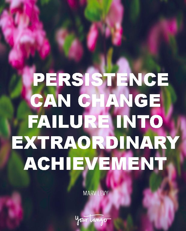 """20 Quotes That'll Yank You Right Out Of That 'Life Sucks' Funk  """"Persistence can change failure into extraordinary achievement."""" – Marv Levy  (Click on the photo to view more inspirational life quotes on YourTango.com)"""