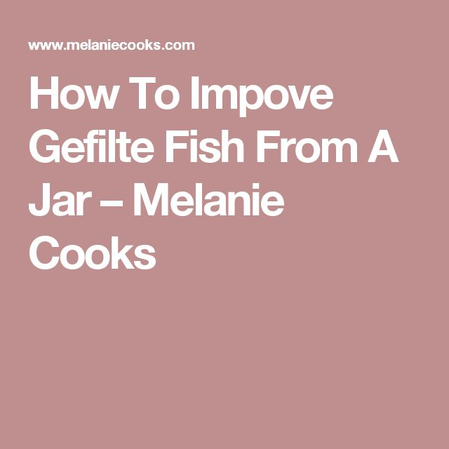 How To Impove Gefilte Fish From A Jar – Melanie Cooks