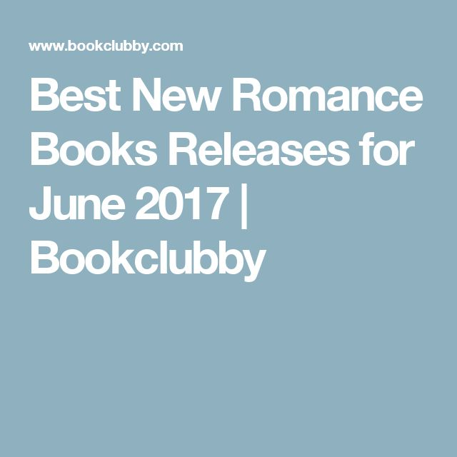 Best New Romance Books Releases for June 2017 | Bookclubby