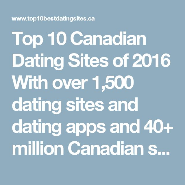 Top 10 Canadian Dating Sites of 2016  With over 1,500 dating sites and dating apps and 40+ million Canadian singles heading online to find love, your online dating options are endless. That's where we come in to help you find the best dating site for you. Discover the best online dating sites around with the help our dating sites reviews comparing the best dating sites based on features, value for money, and overall awesomeness. Check out our top 10 dating sites chart below to find your best…