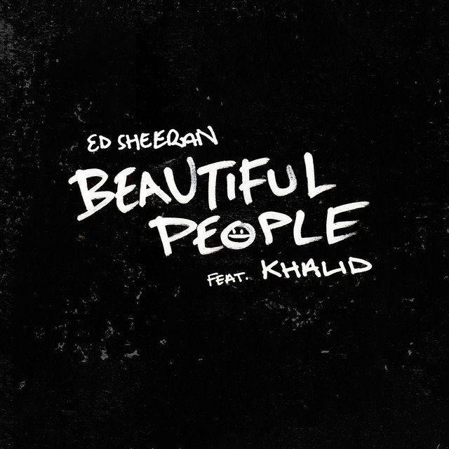 Letra Lyric Beautiful People Ed Sheeran Ft Khalid Beautiful People Drop Top Designer Clothes Front Row At Fashion Sho Letras Mejorar La Letra Cantantes