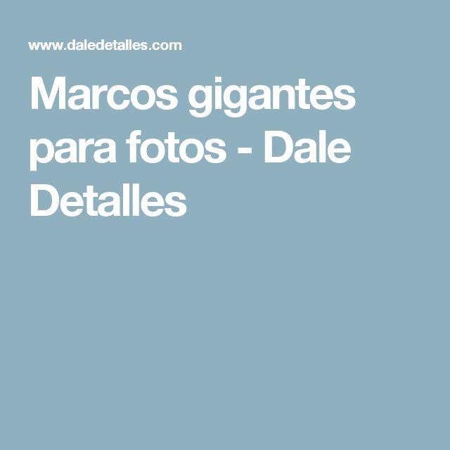 Marcos gigantes para fotos - Dale Detalles