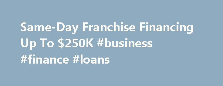 Same-Day Franchise Financing Up To $250K #business #finance #loans http://finance.remmont.com/same-day-franchise-financing-up-to-250k-business-finance-loans/  #franchise finance # Franchise Financing Looking for an easier way to get financing for your franchise? You ve come to the right place. Balboa Capital is a leading direct lender that specializes in franchise financing. We can structure and deliver a flexible, affordable solution that works within your budget. We make the entire process…