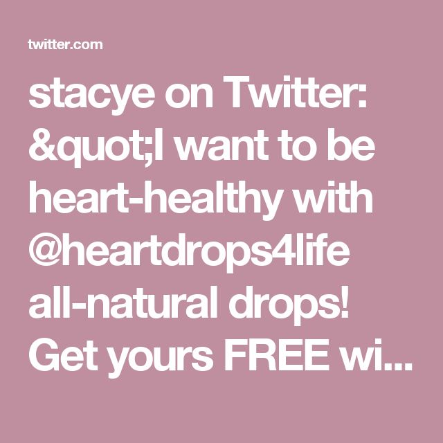 "stacye on Twitter: ""I want to be heart-healthy with @heartdrops4life all-natural drops! Get yours FREE with @socialnature to #trynatural https://t.co/mldYxJ3hMC"""
