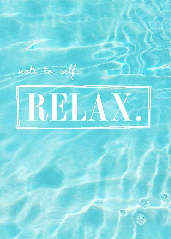 Relax. I need to remember this always....everyday.
