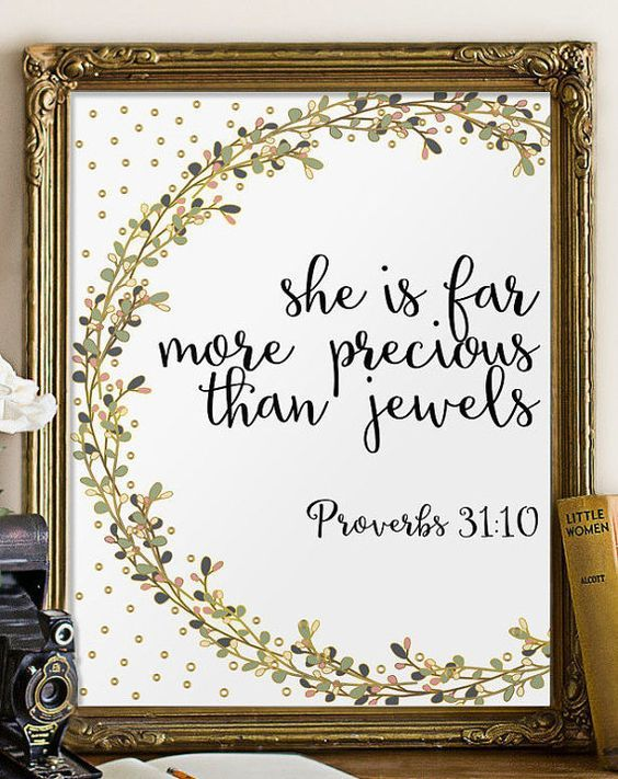 Verse from Proverbs 31:10 - She is far more precious than jewels.  Please note that the gold is a printed effect - for best results, I: